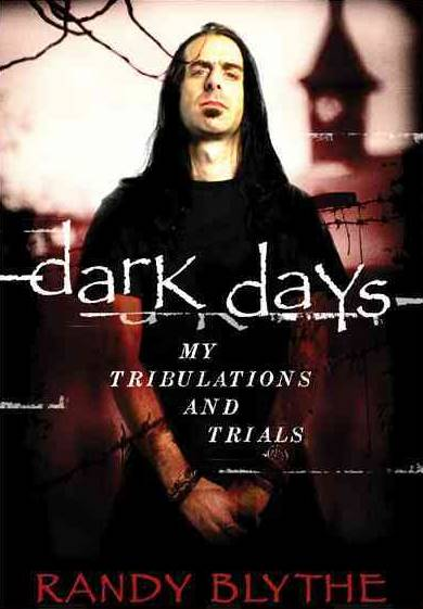 Randy Blythe - Dark Days: My Tribulations and Trials